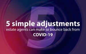 5 simple adjustments estate agents can make to bounce back from COVID-19
