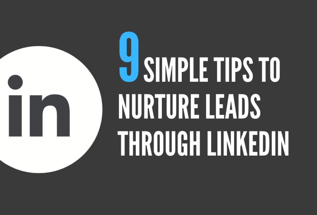 9 simple tips to nurture leads through LinkedIn