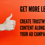 Trustworthy content more leads ad campaign